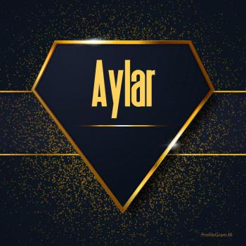 عکس پروفایل اسم انگلیسی آیلار طلایی Aylar