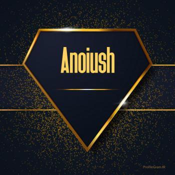 عکس پروفایل اسم انگلیسی انوش طلایی Anoiush