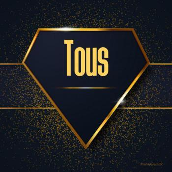 عکس پروفایل اسم انگلیسی توس طلایی Tous