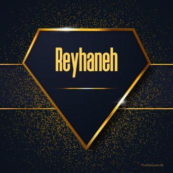 عکس پروفایل اسم انگلیسی ریحانه طلایی Reyhaneh