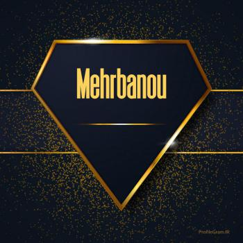 عکس پروفایل اسم انگلیسی مهربانو طلایی Mehrbanou